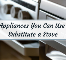 5 Appliances You Can Use to Substitute a Stove