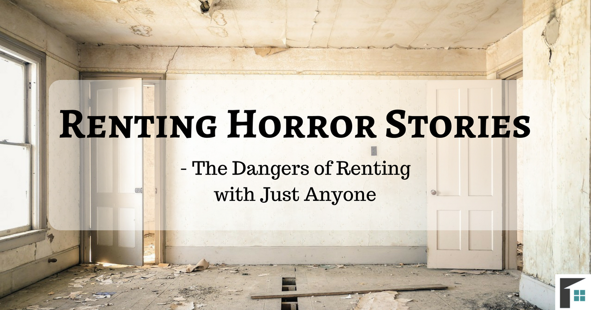 The Dangers of Renting with Just Anyone – Horror Renting Stories