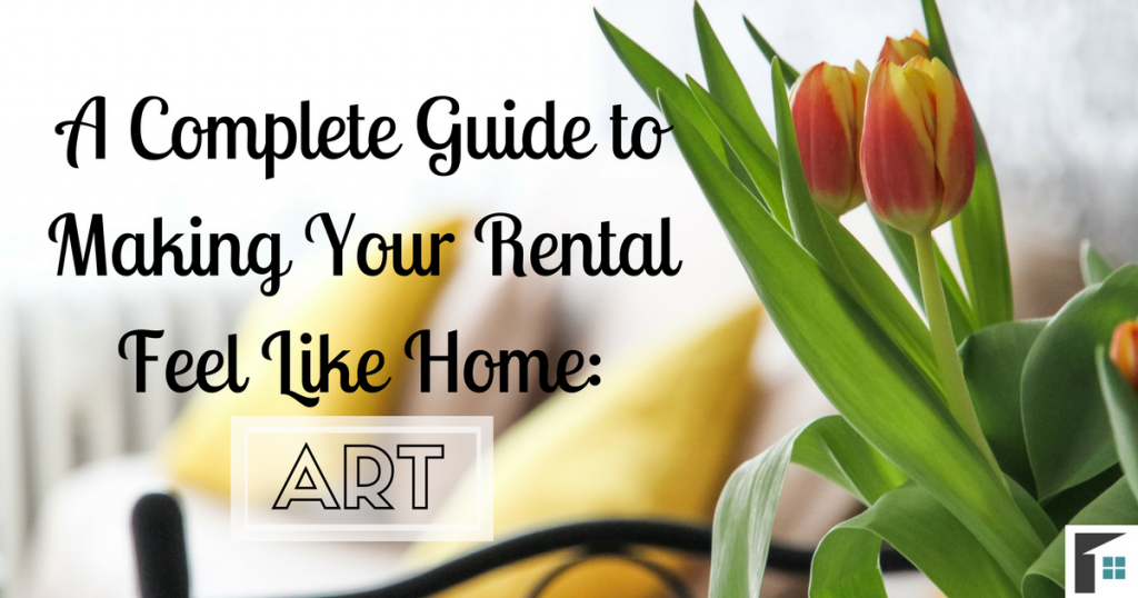 A Complete Guide to Making your Rental Feel Like Home - Art