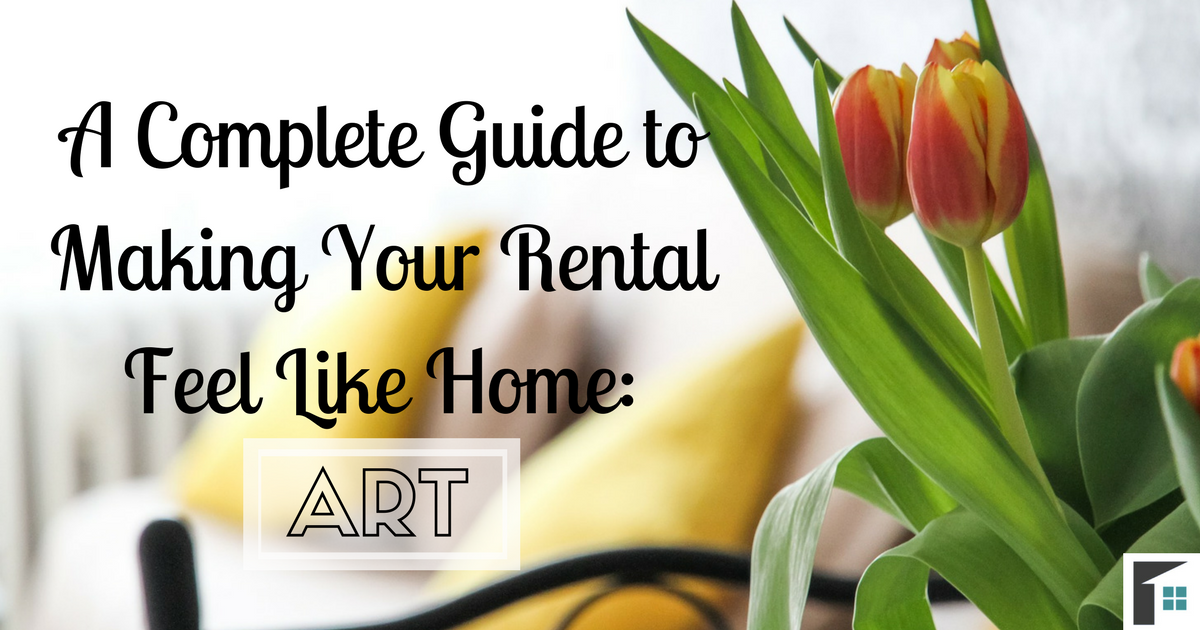 A Complete Guide to Making Your Rental Feel Like Home – Art