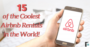15 Coolest Airbnb Rentals in the World Feature Image