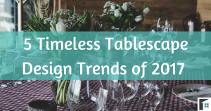 5 Timeless Tablescape Design Trends of 2017