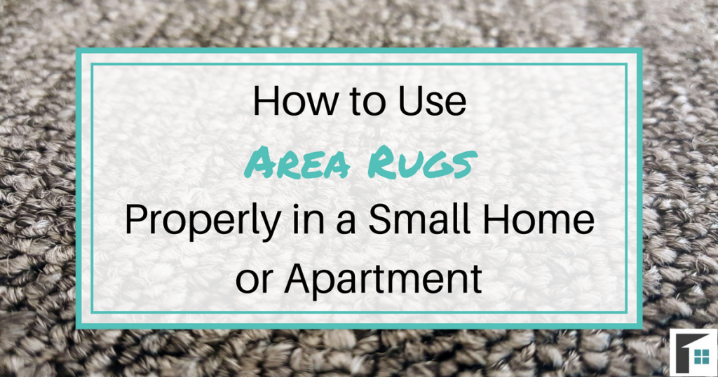 How to use area rugs properly in a small home or apartment