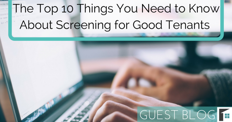The Top 10 Things You Need to Know About Screening for Good Tenants