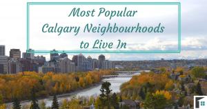 Most popular Calgary Neighbourhoods to Live in