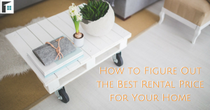 How to Figure Out the Best Rental Price for Your Home