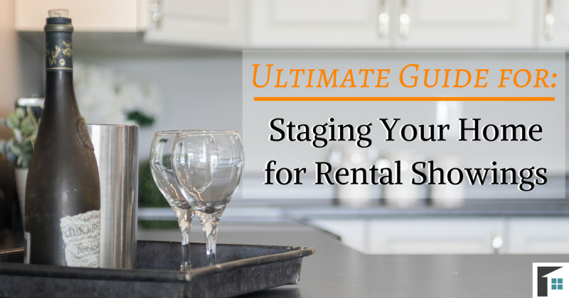 Ultimate Guide for: Staging Your Home for Rental Showings