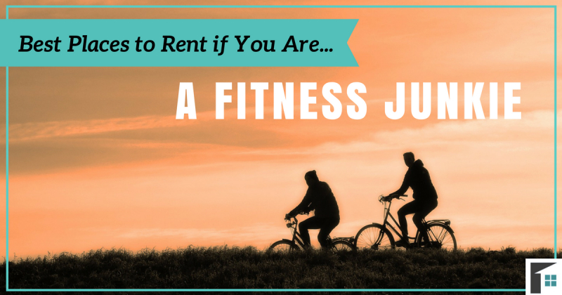 Best Places to Rent if You Are a Fitness Junkie